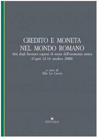 9788872283189: Credito e moneta nel mondo romano. Atti degli Incontri capresi di storia dell'economia antica (Capri, 12-14 ottobre 2000) (Pragmateiai)