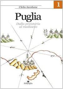 PUGLIA, 1: DALLA PREISTORIA AL MEDIOEVO. MANUALE: IACOBONE, C.