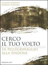 Cerco il tuo volto. In pellegrinaggio alla Sindone (Paperback) - Roberto Fornara, Giuseppe Ghiberti