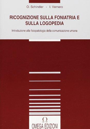 Ricognizione sulla foniatria e sulla logopedia. Introduzione: Oskar Schindler; Irene