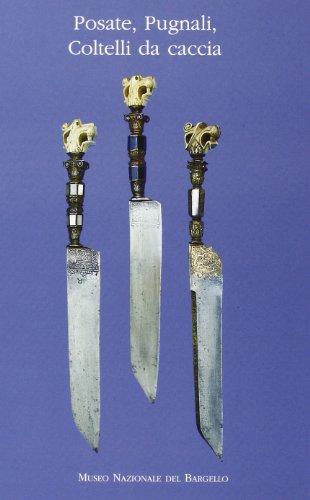 9788872422854: Posate, pugnali, coltelli da caccia: Del Museo nazionale del Bargello (Mostre del Museo nazionale del Bargello)