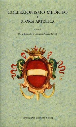 Collezionismo Mediceo e Storia Artistica,I : Da: Paola Barocchi e