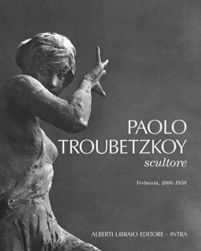 9788872450031: Paolo Troubetzkoy scultore (Verbania, 1866-1938)