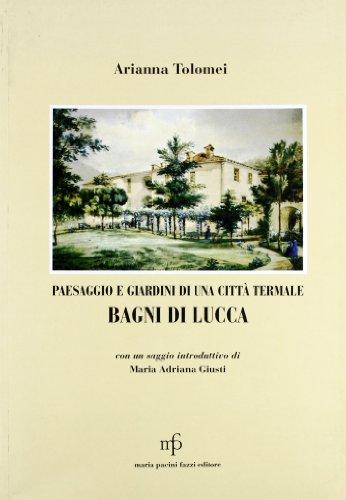Paesaggio e giardini di una città termale. Bagni di Lucca (Paperback): Arianna Tolomei