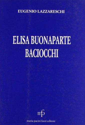 9788872465639: Elisa Bonaparte Baciocchi nella vita e nel costume del suo tempo