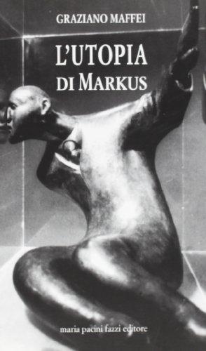 L'utopia di Markus.: Maffei,Graziano.