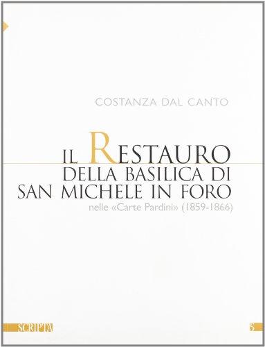 """""""Il restauro della Basilica di San Michele in Foro nelle """"Carte Pardini"""" (1859-1866)..."""