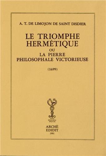 Le Triomphe Hermetique Ou la Pierre Philosophale: Alexandre-Toussaint de Limojon