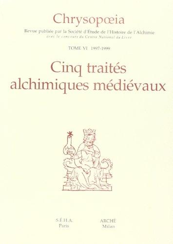 Chrysopoeia. Vol. 6. 1997-1999. Cinq traités alchimiques médiévaux - Arnaldo da Villanova; Tianeo Apollonio; Valerand Du Bois Robert