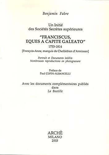 9788872522509: Un Initie des Societes Secrètes Supérieures : Franciscus Eques a Capite Galeato. 1753-1814
