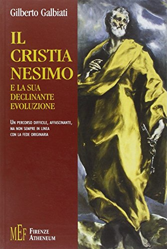 Il cristianesimo e la sua declinante evoluzione.: Galbiati, Gilberto