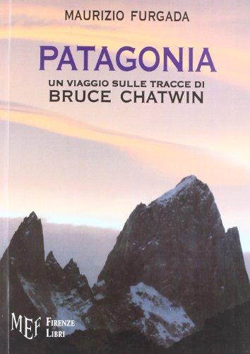 9788872561737: Patagonia. Un viaggio sulle tracce di Bruce Chatwin