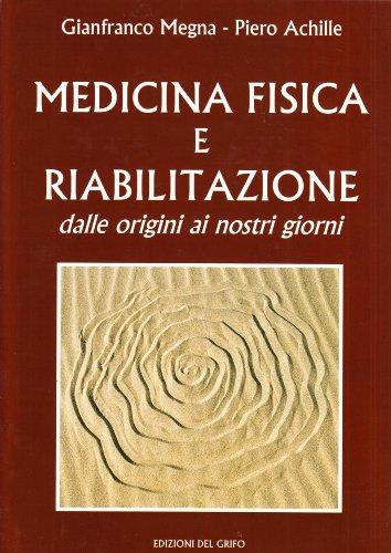 9788872612040: Medicina fisica e riabilitazione. Dalle origini ai nostri giorni
