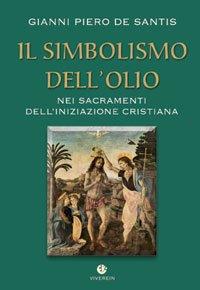 9788872632949: Il simbolismo dell'olio nei sacramenti dell'iniziazione cristiana (Intellectus fidei)