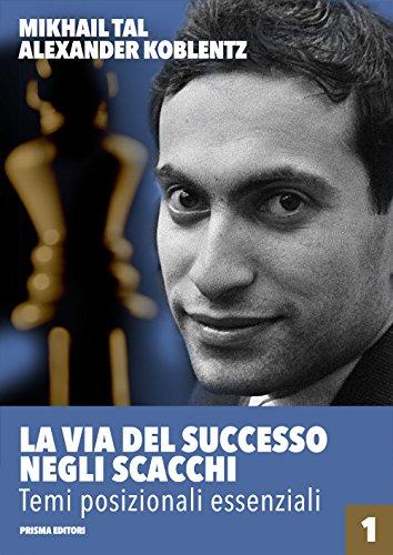 9788872641453: La via del successo negli scacchi. Temi posizionali essenziali (Vol. 1)