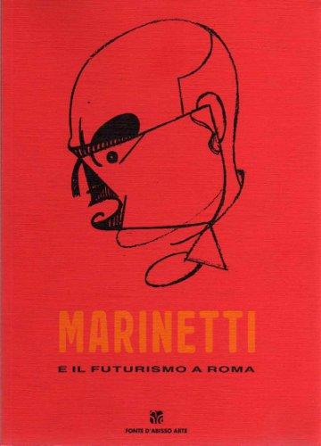 Marinetti e il Futurismo a Roma.: Bossaglia, Rossana