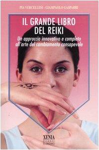 9788872735152: Il grande libro del reiki. Un approccio innovativo e completo all'arte del cambiamento consapevole