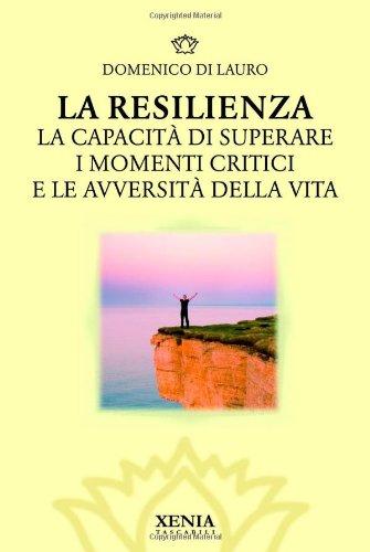 La resilienza. La capacità di superare i: Domenico Di Lauro