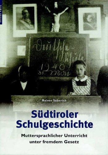 Südtiroler Schulgeschichte. Muttersprachlicher Unterricht unter fremden Gesetz.: Seberich, ...