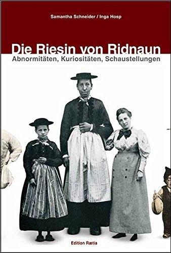 Die Riesin von Ridnaun. Abnormitäten, Kuriositäten, Schaustellungen. - SCHNEIDER, Samatha und Inga HOSP