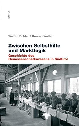9788872832905: Zwischen Selbsehilfe und Marktlogik. Geschichte des Genossenschaftswesens in Südtirol