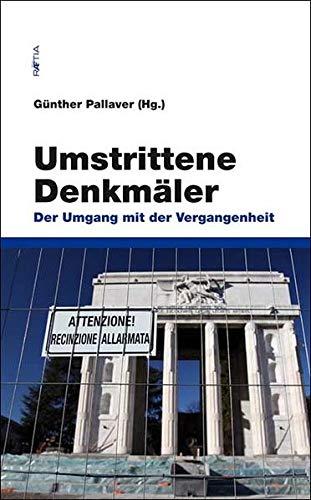 Umstrittene Denkmäler. Der umgang mit der Vergangenheit: Günther Pallaver