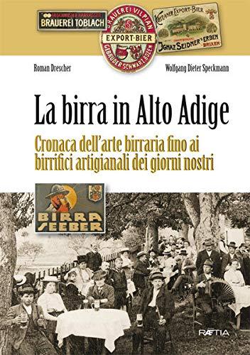 9788872834558: La birra in Alto Adige. Cronaca dell'arte birraria fino ai birrifici artigianali dei giorni nostri