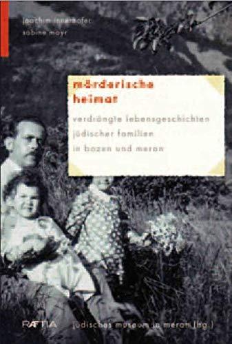 9788872835036: Mörderische Heimat. Verdrängte Lebensgeschichten jüdischer Familien in Bozen und Meran