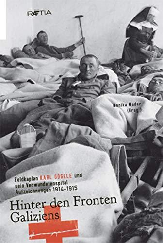 9788872835371: Hinter den Fronten Galiziens: Feldkaplan Karl Gögele und sein Verwundetenspital. Aufzeichnungen 1914-1915