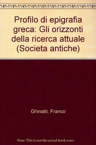 9788872846308: Profilo di epigrafia greca: Gli orizzonti della ricerca attuale (Società antiche) (Italian Edition)