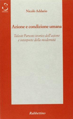 9788872848548: Azione e condizione umana. Talcott Parsons teorico dell'azione e interprete della modernità