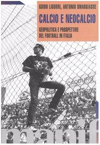 9788872853429: Calcio e neocalcio. Geopolitica e prospettive del football in Italia (Indagini)