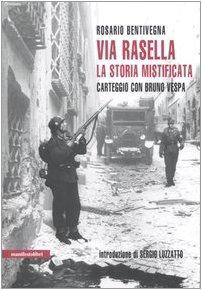 9788872854471: Via Rasella. La storia mistificata. Carteggio con Bruno Vespa