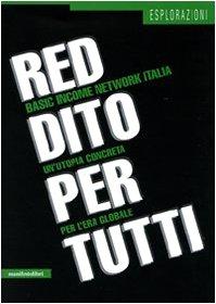 Reddito per tutti. Basic income network Italia. Un'utopia concreta per l'era globale - Manifestolibri