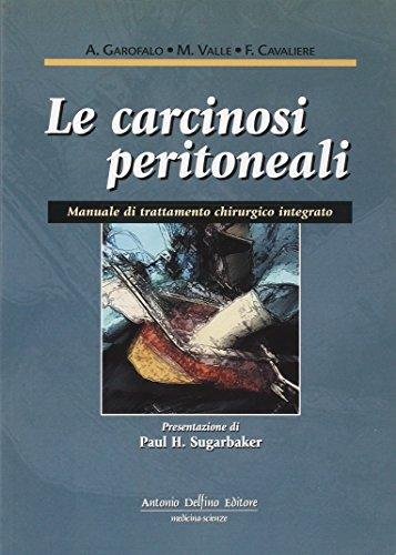 9788872873687: Le carcinosi peritoneali. Manuale di trattamento chirurgico integrato