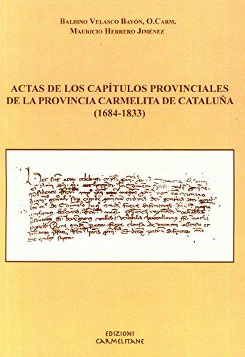 Actas de los Capitulos provinciales de la provincia carmelita de Catalu?a (1684-1833). Ediz. latina...