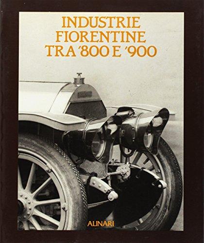Industrie fiorentine tra '800 e '900.: Catalogo della Mostra: