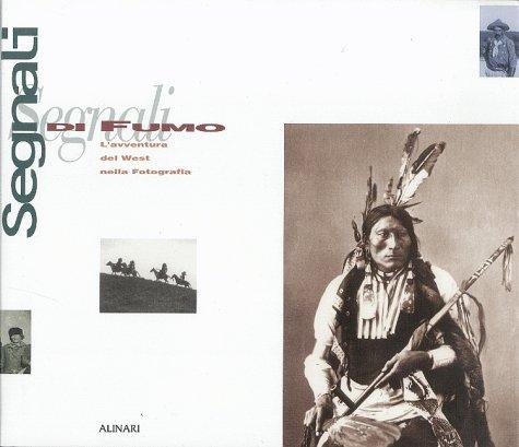 Segnali di fumo. L'avventura del West nella fotografia; Smoke Signals. The Adventure of the ...