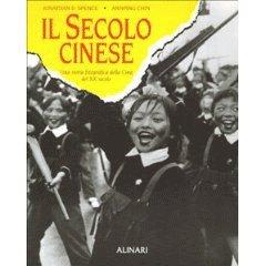 Il secolo cinese. Una storia fotografica della Cina del XX secolo.: Spence,Jonathan D. Chin,Annping...