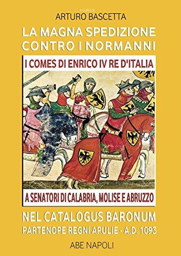 9788872970812: La magna spedizione contro i normanni nel Catalogus Baronum Partenope Regni Apulie A.D. 1093. I comes di Enrico IV re d'Italia a senatori di Calabria, Molise e Abruzzo