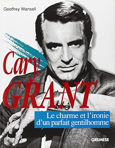 Cary Grant: Le charme et l'ironie du parfait gentilhomme: GEOFFREY WANSELL