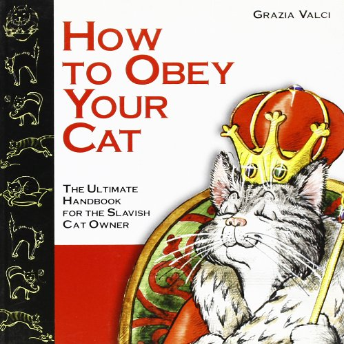 9788873014690: How to Obey Your Cat: The Ultimate Handbook for the Slavish Cat Owner