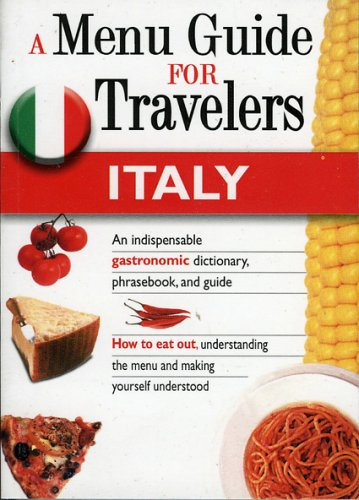 9788873015895: ITALY - A MENU GUIDE FOR TRAVELERS : An indispensable gastronomic dictionary, phrasebook, and guide.