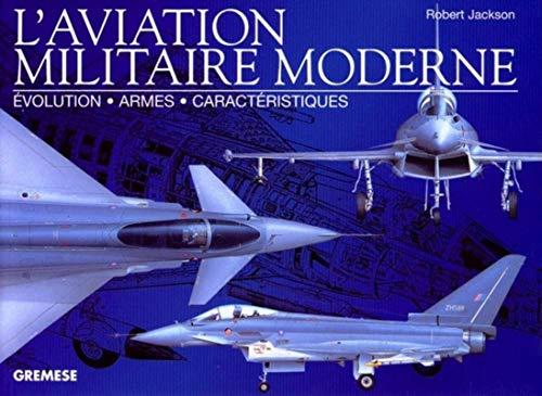 L'aviation militaire moderne: Evolution - Armes -: Robert Jackson
