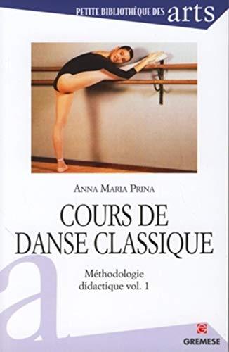 Cours de danse classique : Méthodologie didactique, volume 1: Anna Maria Prina