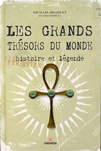 Les grands trésors du monde : Histoire et légende: Michael Bradley, Ted Streuli
