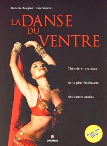 La danse du ventre : Théorie et pratique de la plus fascinante des danses arabes: Gaia ...