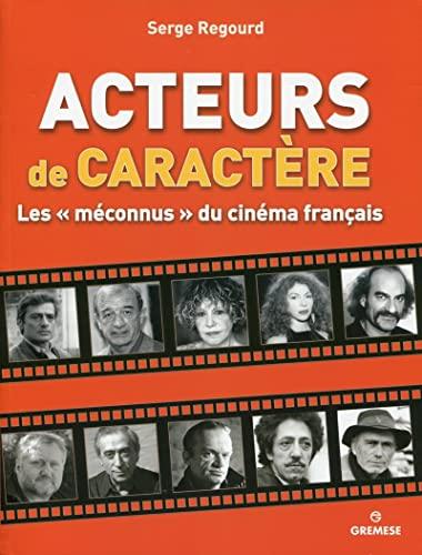 Acteurs de caractère : Les méconnus du cinéma franÃ&...