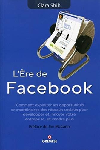 9788873017547: L'Ere de Facebook. Comment exploiter les opportunités extraordinaires des réseaux sociaux pour développer et innover votre entreprise, et vendre plus.