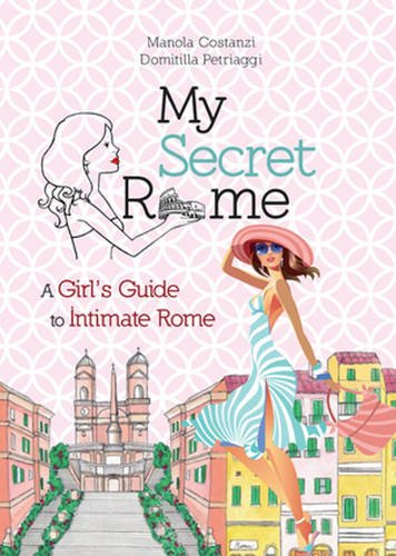 9788873017714: My Secret Rome: A Girl's Guide to Intimate Rome